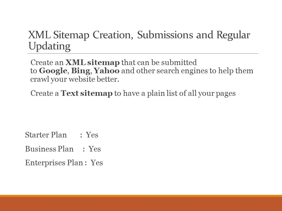 XML Sitemap Creation, Submissions and Regular Updating Create an XML sitemap that can be submitted to Google, Bing, Yahoo and other search engines to help them crawl your website better.