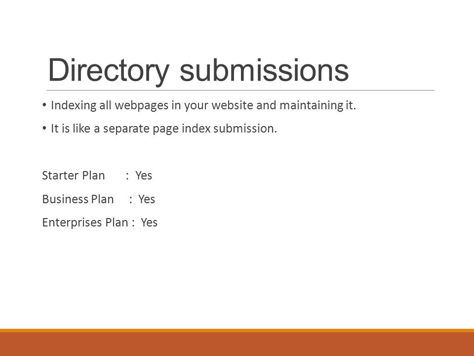 Directory submissions Indexing all webpages in your website and maintaining it.