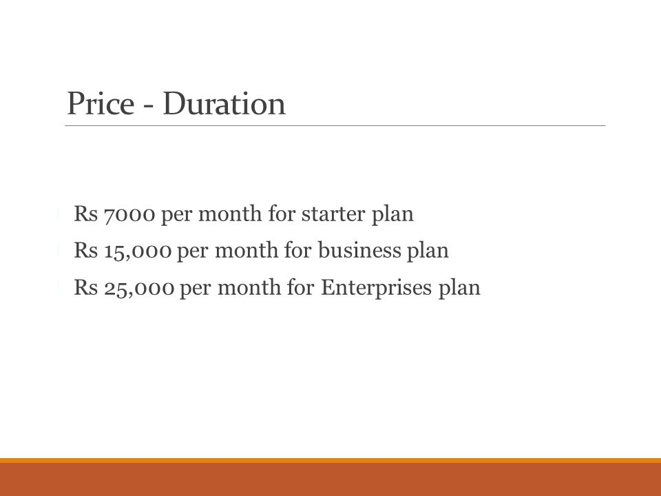 Price - Duration Rs 7000 per month for starter plan Rs 15,000 per month for business plan Rs 25,000 per month for Enterprises plan