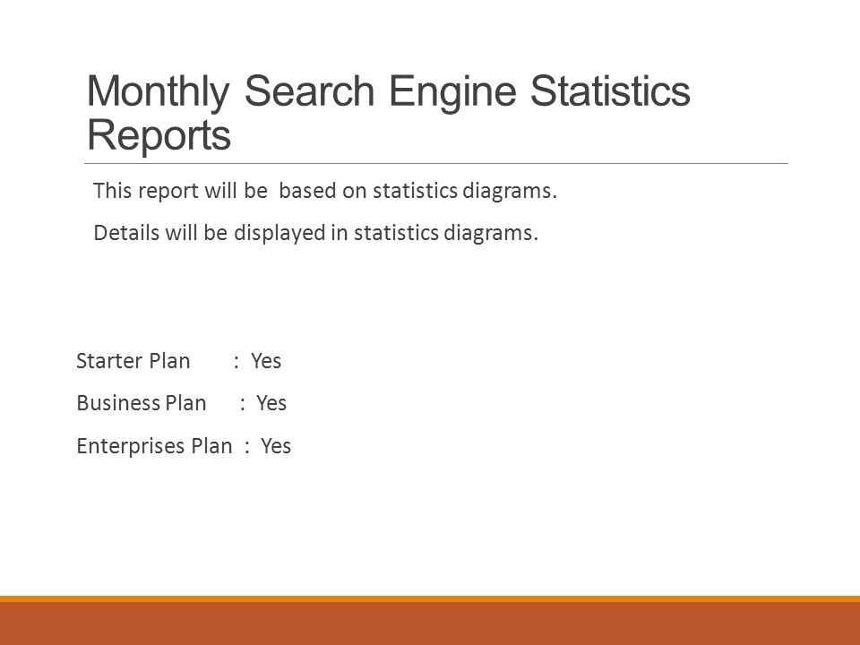 Monthly Search Engine Statistics Reports This report will be based on statistics diagrams.