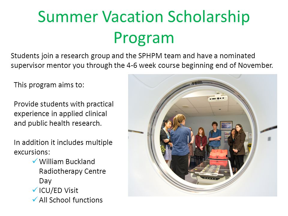 Summer Vacation Scholarship Program This program aims to: Provide students with practical experience in applied clinical and public health research.