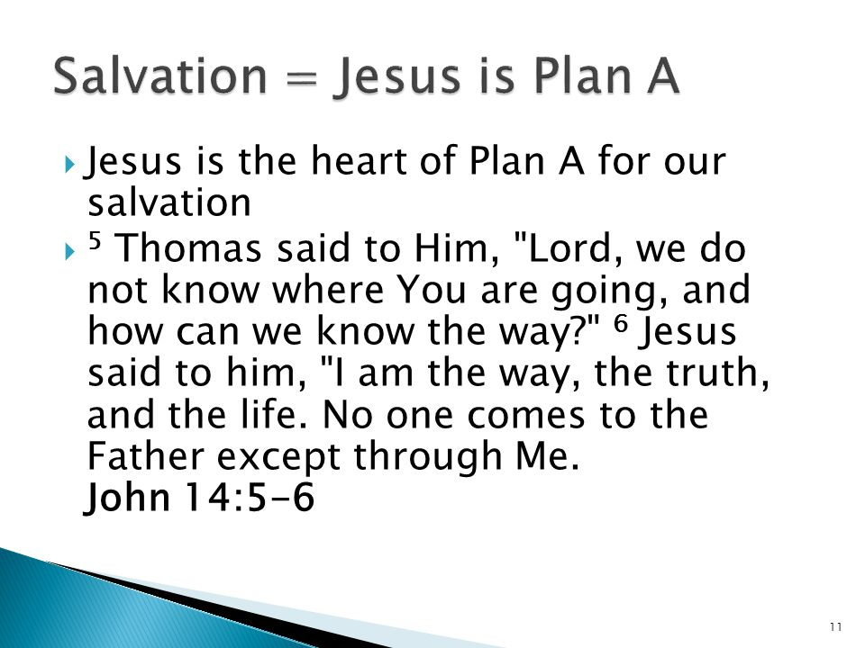  Jesus is the heart of Plan A for our salvation  5 Thomas said to Him, Lord, we do not know where You are going, and how can we know the way 6 Jesus said to him, I am the way, the truth, and the life.
