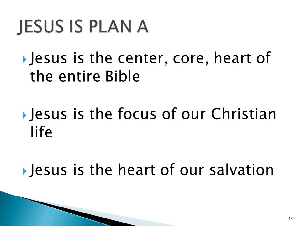 Jesus is the center, core, heart of the entire Bible  Jesus is the focus of our Christian life  Jesus is the heart of our salvation 14