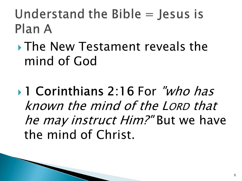  The New Testament reveals the mind of God  1 Corinthians 2:16 For who has known the mind of the L ORD that he may instruct Him But we have the mind of Christ.