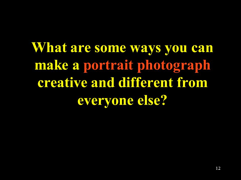 12 What are some ways you can make a portrait photograph creative and different from everyone else