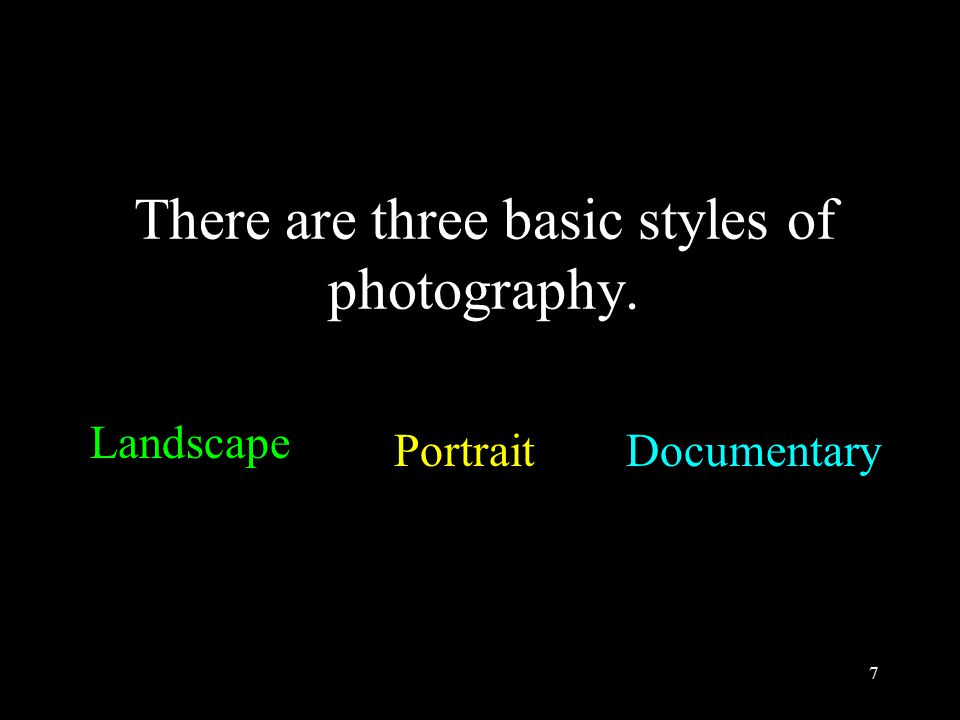 7 There are three basic styles of photography. Landscape PortraitDocumentary