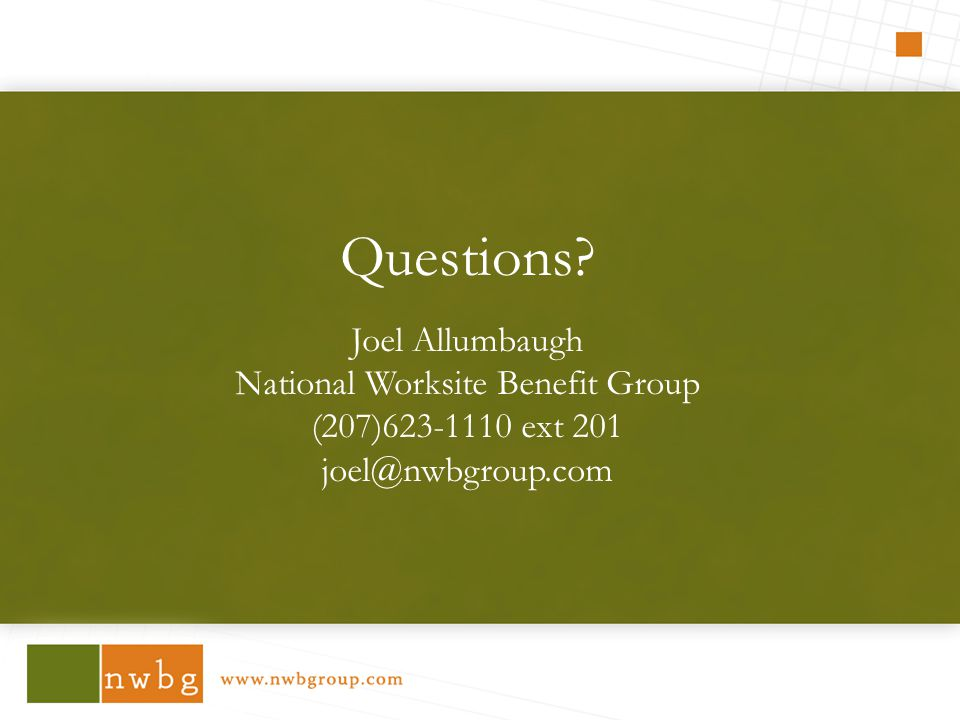 Questions Joel Allumbaugh National Worksite Benefit Group (207) ext 201