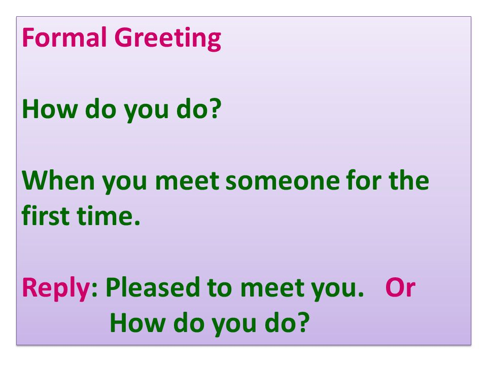 Functional english specific situations what to say when to say formal greeting how do you do when you meet someone for the first time m4hsunfo