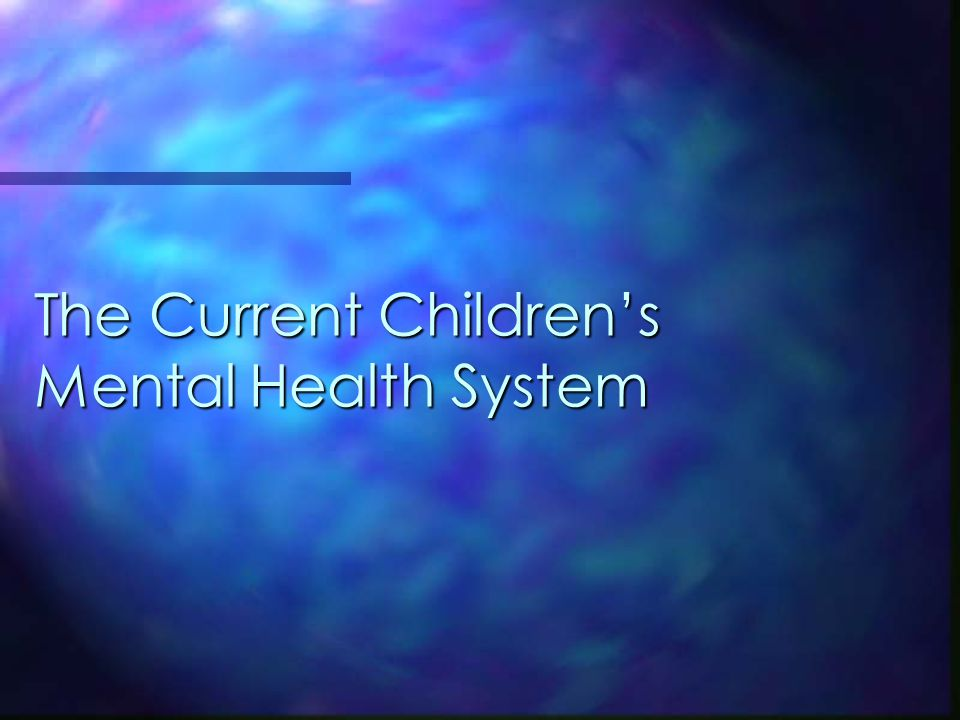 The Current Children's Mental Health System
