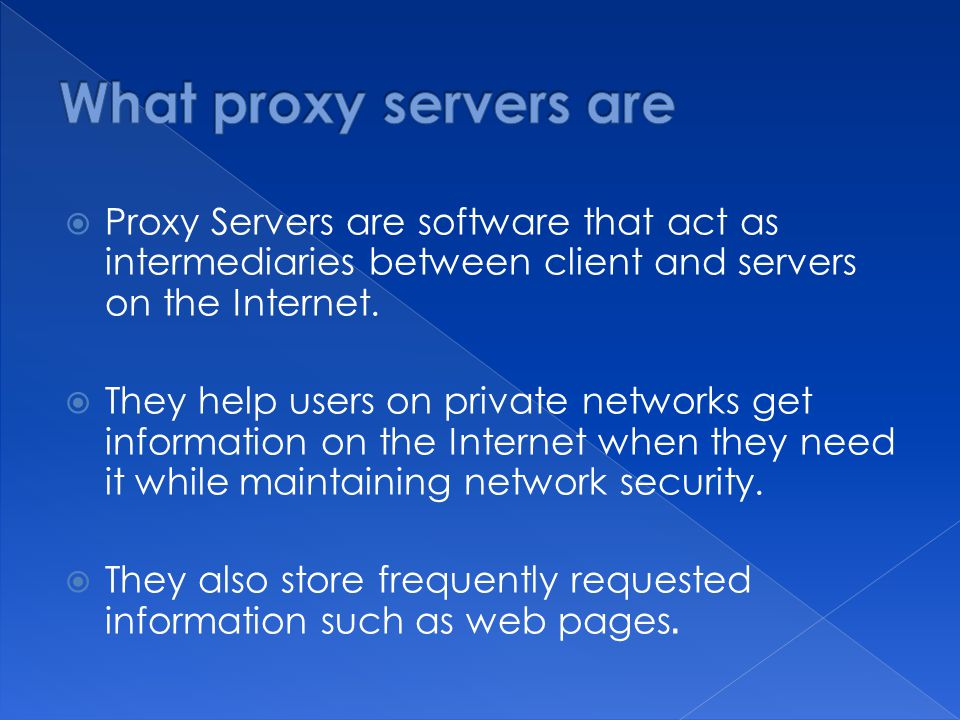  Proxy Servers are software that act as intermediaries between client and servers on the Internet.