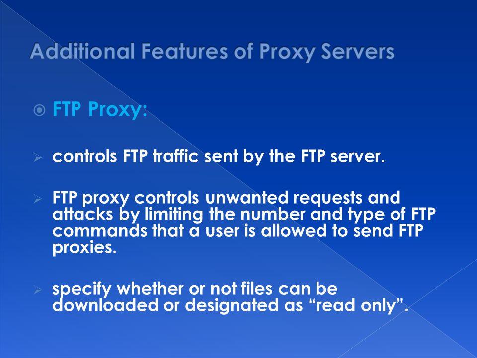  FTP Proxy:  controls FTP traffic sent by the FTP server.