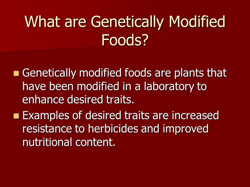 What are Genetically Modified Foods.