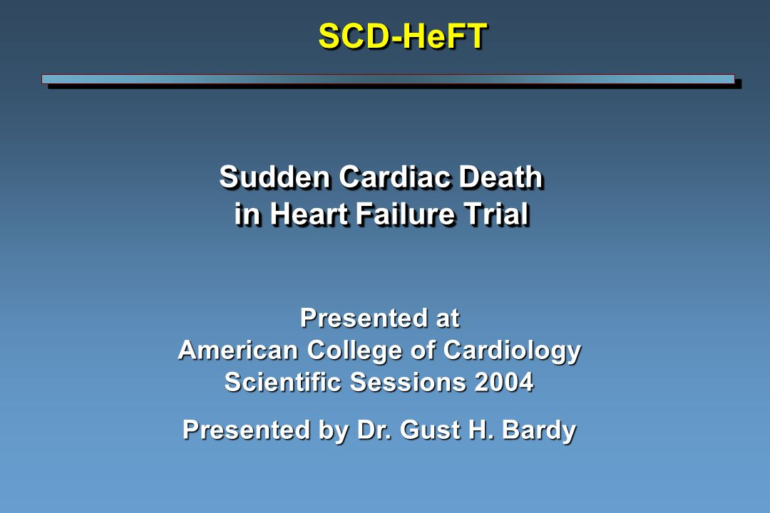 Sudden Cardiac Death in Heart Failure Trial Presented at American College of Cardiology Scientific Sessions 2004 Presented by Dr.