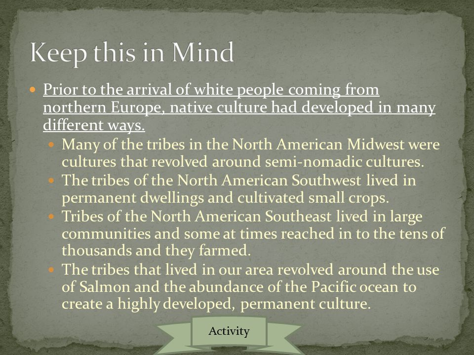 Prior to the arrival of white people coming from northern Europe, native culture had developed in many different ways.