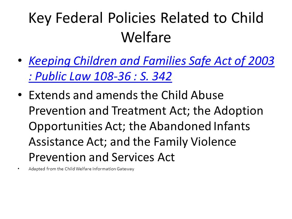 Key Federal Policies Related to Child Welfare Keeping Children and Families Safe Act of 2003 : Public Law : S.
