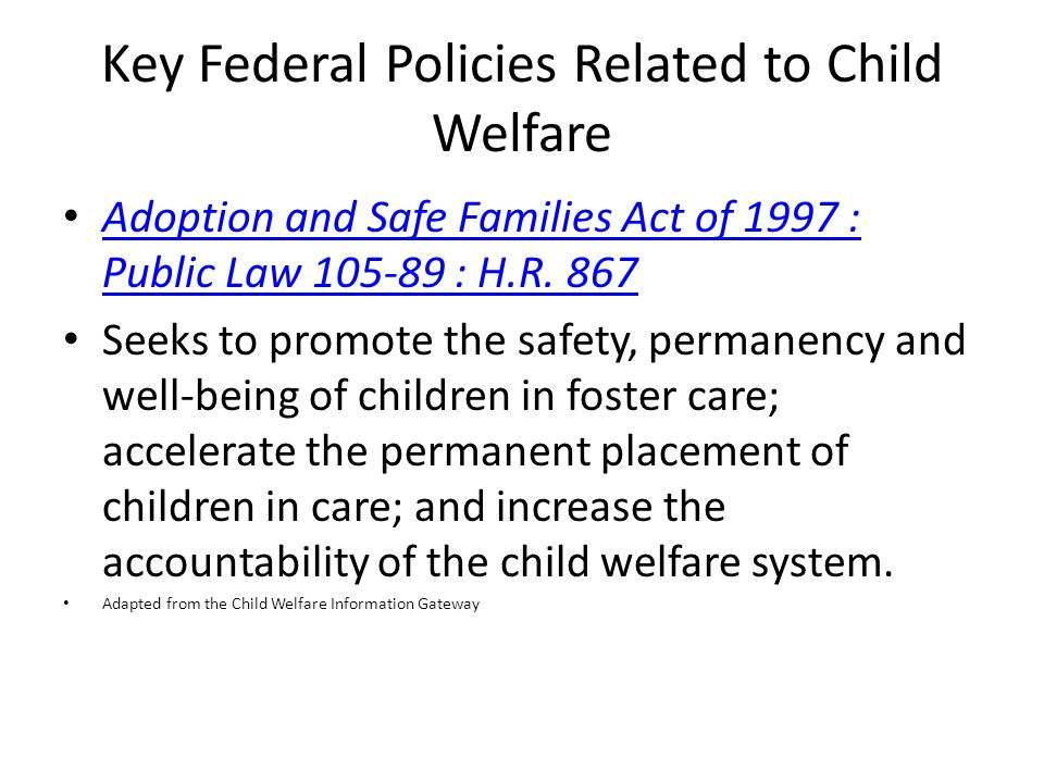 Key Federal Policies Related to Child Welfare Adoption and Safe Families Act of 1997 : Public Law : H.R.