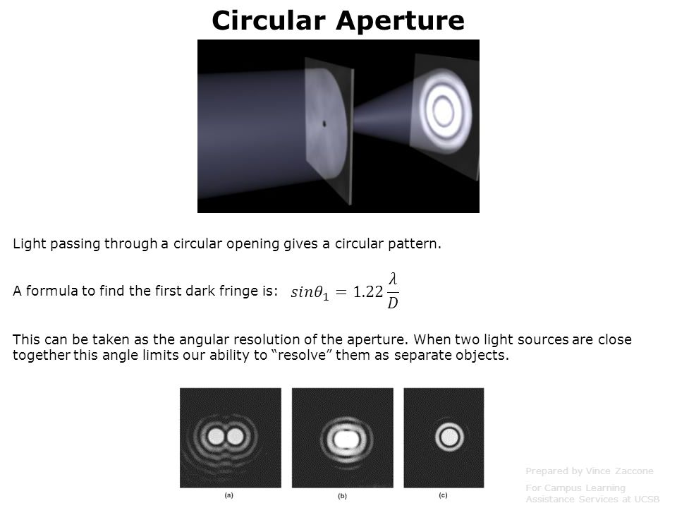 Circular Aperture Prepared by Vince Zaccone For Campus Learning Assistance Services at UCSB Light passing through a circular opening gives a circular pattern.
