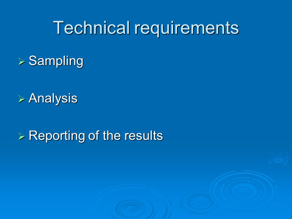 Technical requirements  Sampling  Analysis  Reporting of the results