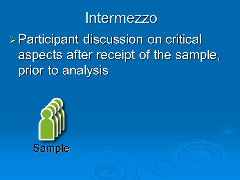 Intermezzo  Participant discussion on critical aspects after receipt of the sample, prior to analysis Sample