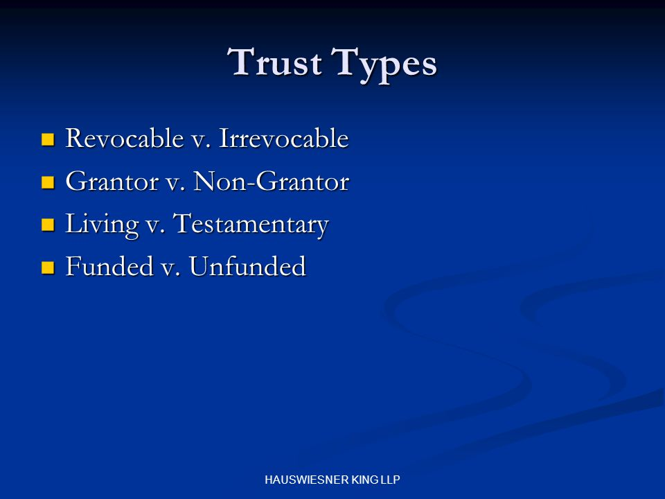 HAUSWIESNER KING LLP Trust Types Revocable v. Irrevocable Revocable v.