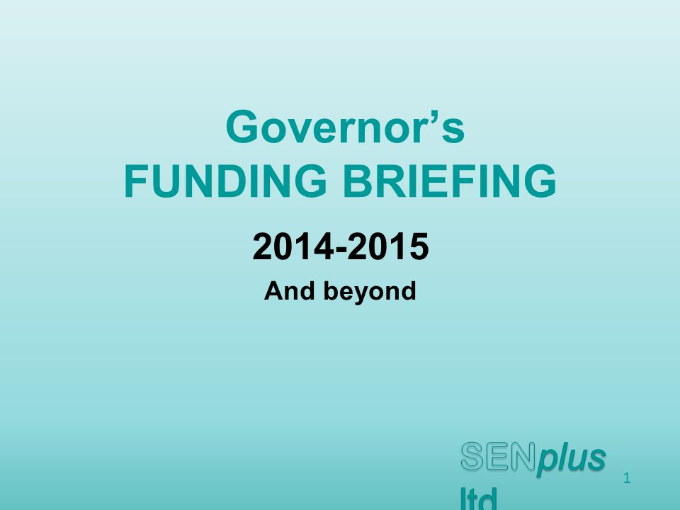 Governor's FUNDING BRIEFING And beyond 1