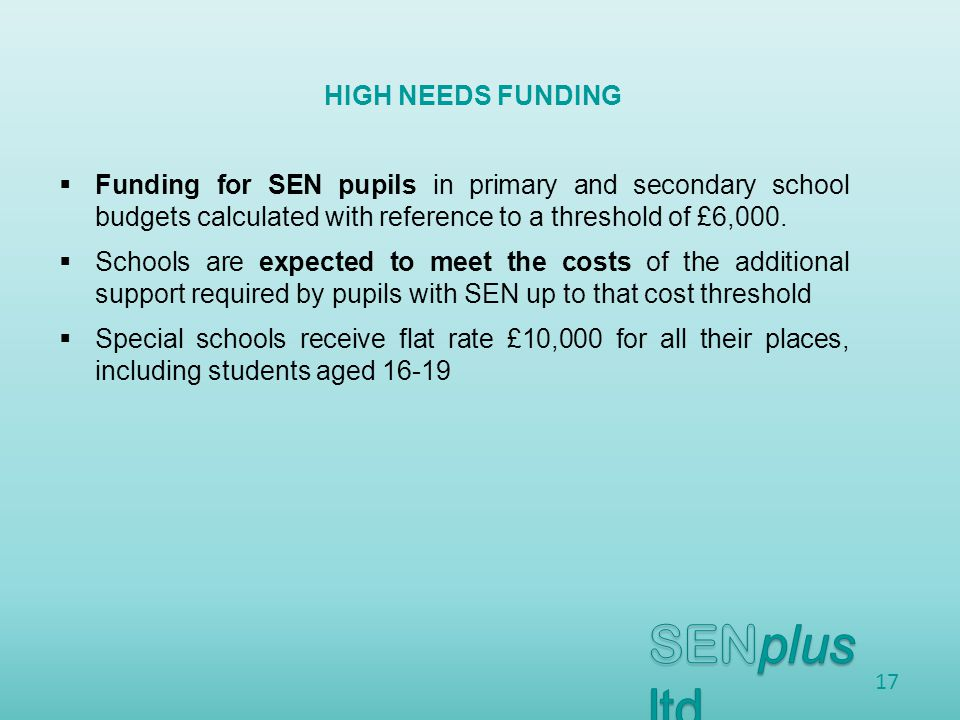  Funding for SEN pupils in primary and secondary school budgets calculated with reference to a threshold of £6,000.