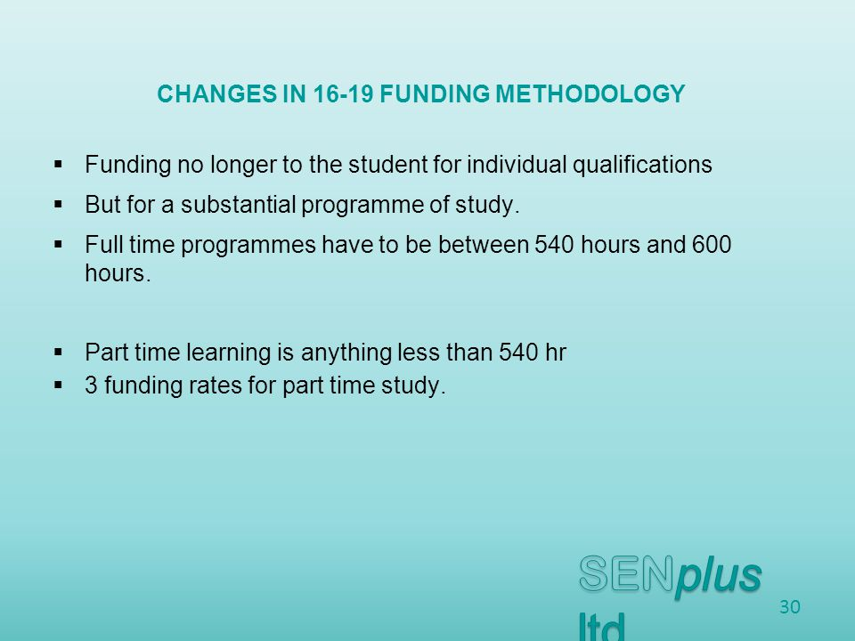  Funding no longer to the student for individual qualifications  But for a substantial programme of study.