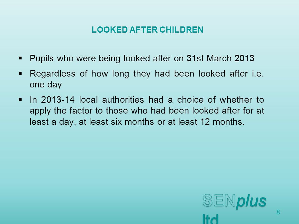  Pupils who were being looked after on 31st March 2013  Regardless of how long they had been looked after i.e.