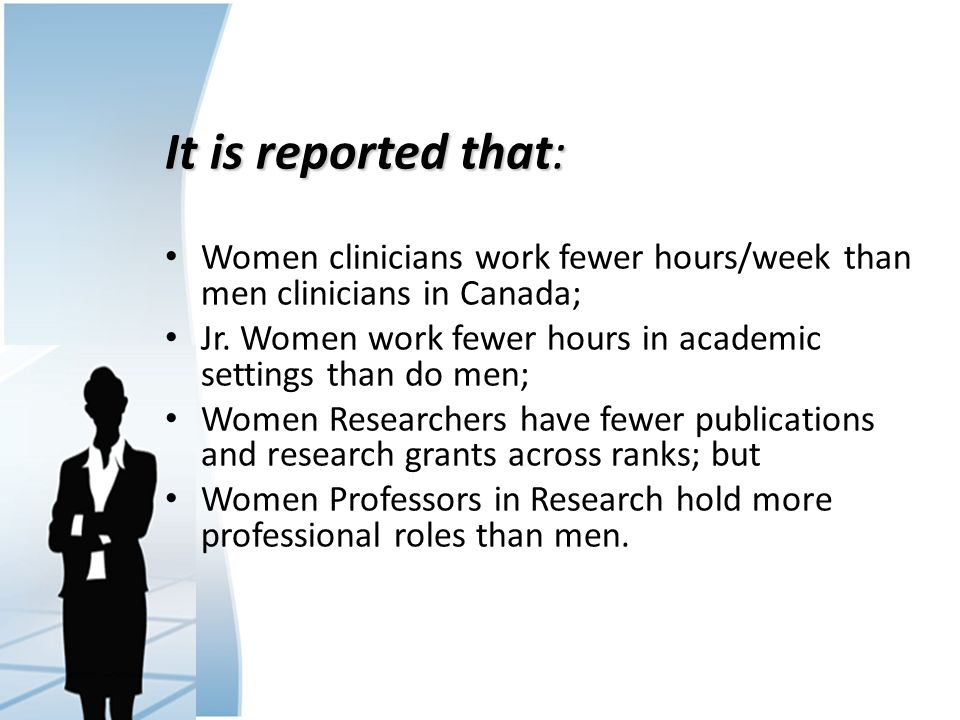 It is reported that: Women clinicians work fewer hours/week than men clinicians in Canada; Jr.