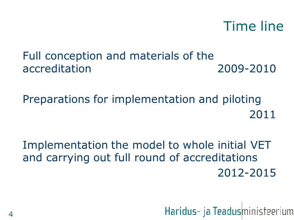 Time line Full conception and materials of the accreditation Preparations for implementation and piloting 2011 Implementation the model to whole initial VET and carrying out full round of accreditations
