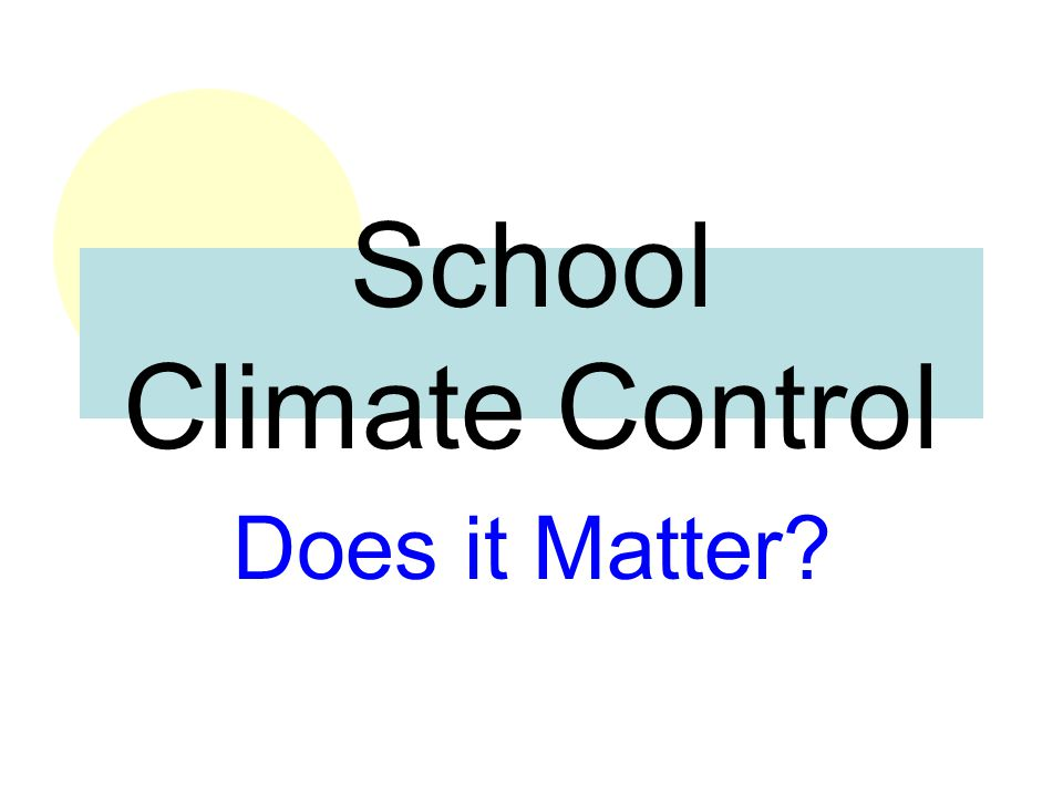 School Climate Control Does it Matter