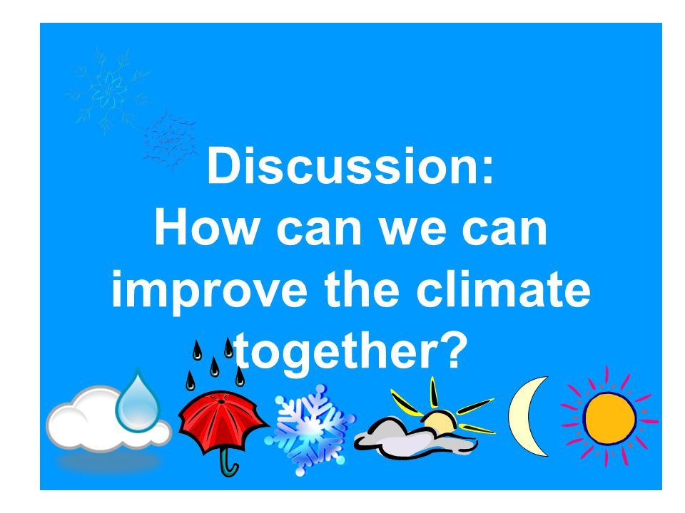 Discussion: How can we can improve the climate together