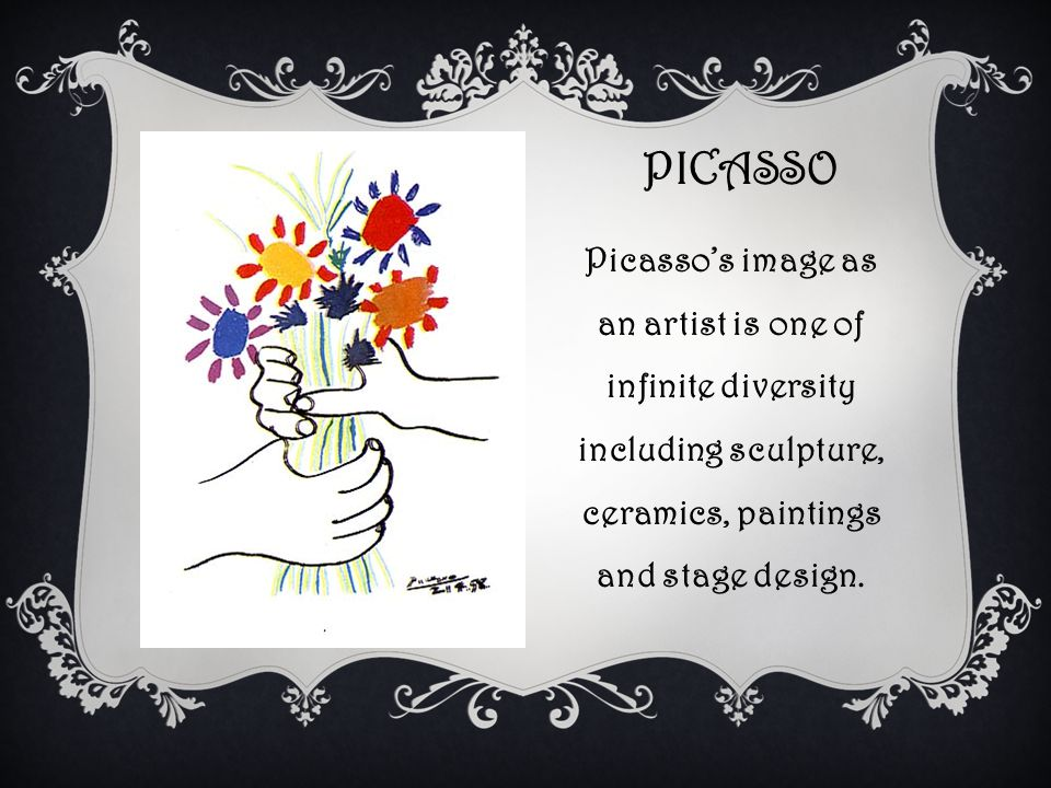 PICASSO Picasso's image as an artist is one of infinite diversity including sculpture, ceramics, paintings and stage design.