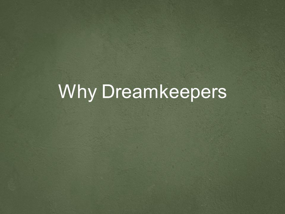 Why Dreamkeepers