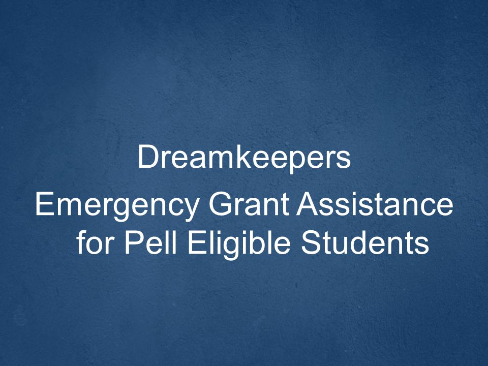 Dreamkeepers Emergency Grant Assistance for Pell Eligible Students