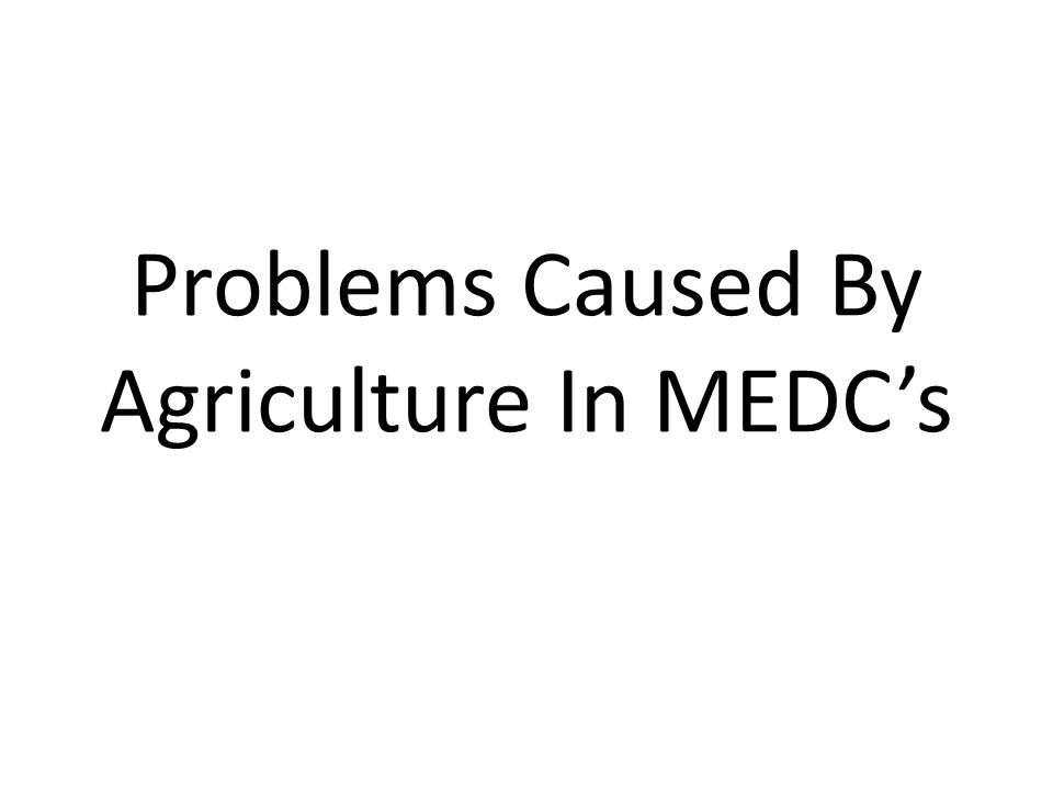 Problems Caused By Agriculture In MEDC's