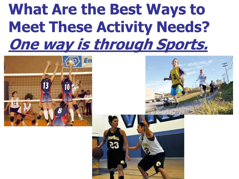 What Are the Best Ways to Meet These Activity Needs One way is through Sports.
