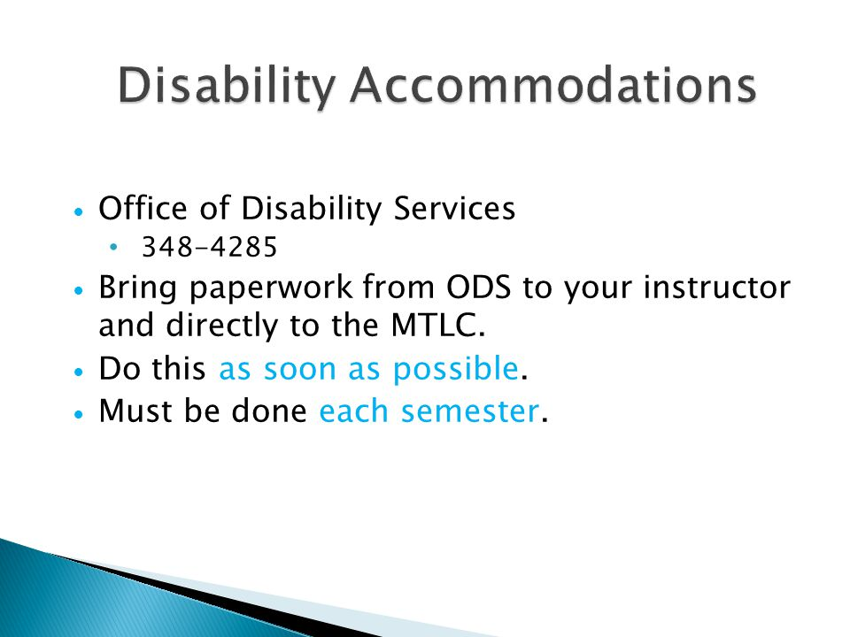 Office of Disability Services Bring paperwork from ODS to your instructor and directly to the MTLC.
