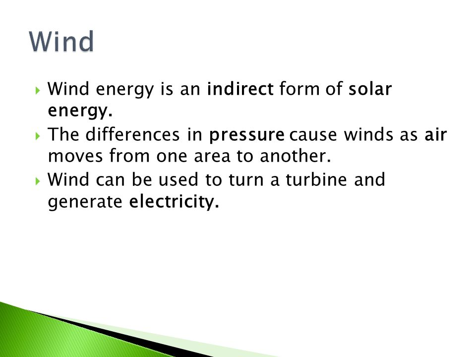  Wind energy is an indirect form of solar energy.