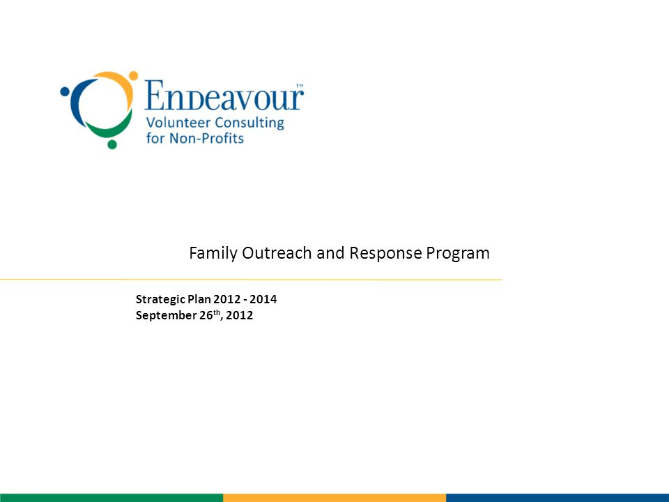 Family Outreach and Response Program Strategic Plan September 26 th, 2012