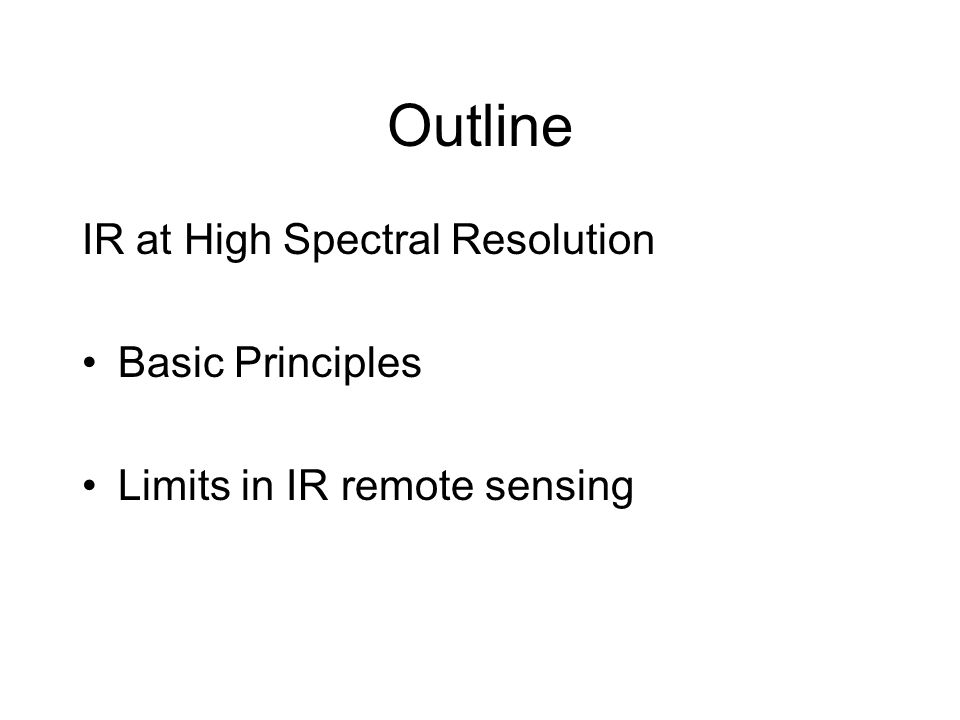 Outline IR at High Spectral Resolution Basic Principles Limits in IR remote sensing