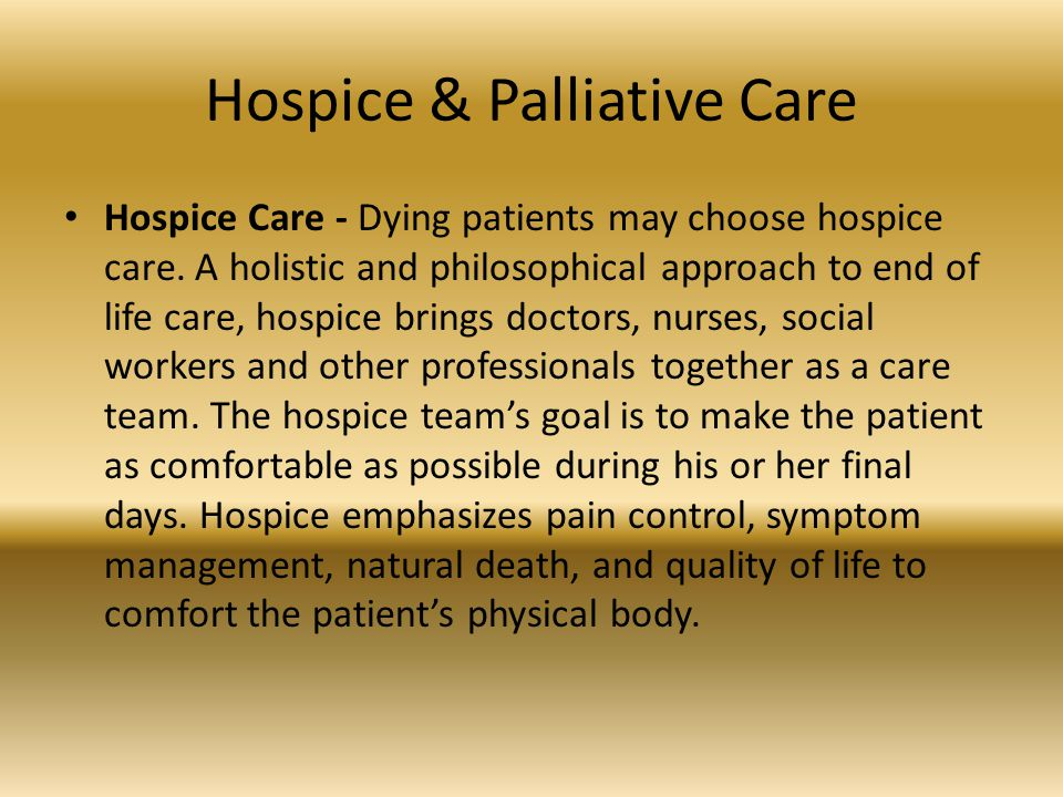 Hospice & Palliative Care Hospice Care - Dying patients may choose hospice care.