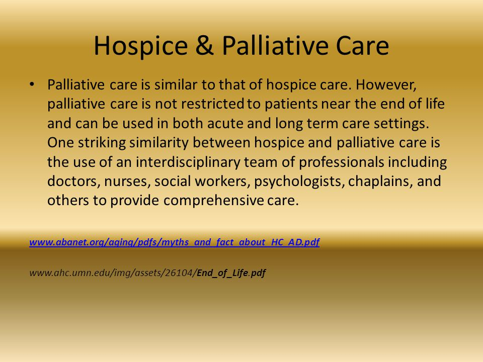 Hospice & Palliative Care Palliative care is similar to that of hospice care.
