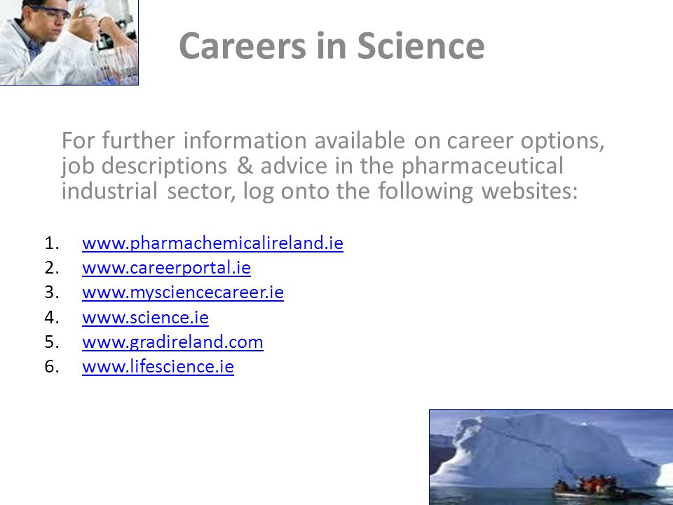 Careers in Science For further information available on career options, job descriptions & advice in the pharmaceutical industrial sector, log onto the following websites: