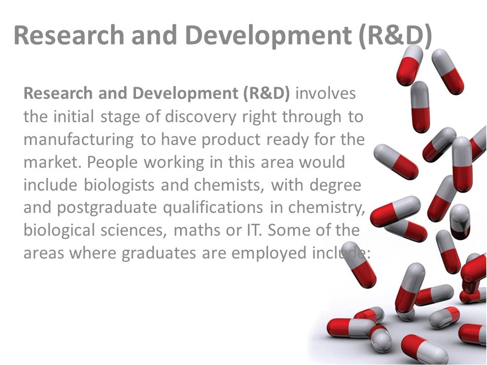 Research and Development (R&D) Research and Development (R&D) involves the initial stage of discovery right through to manufacturing to have product ready for the market.