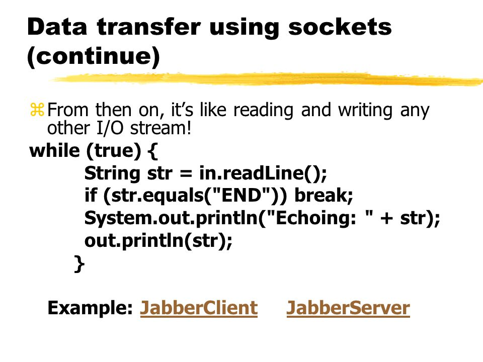 Data transfer using sockets (continue) zFrom then on, it's like reading and writing any other I/O stream.