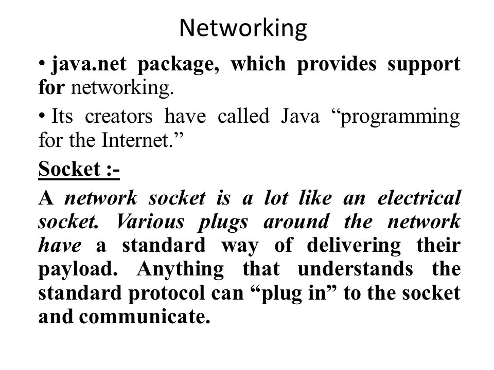 Networking java.net package, which provides support for networking.