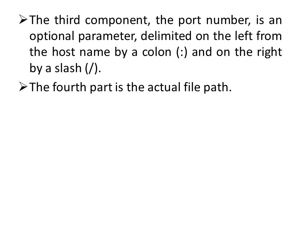  The third component, the port number, is an optional parameter, delimited on the left from the host name by a colon (:) and on the right by a slash (/).