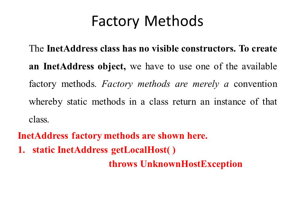 Factory Methods The InetAddress class has no visible constructors.