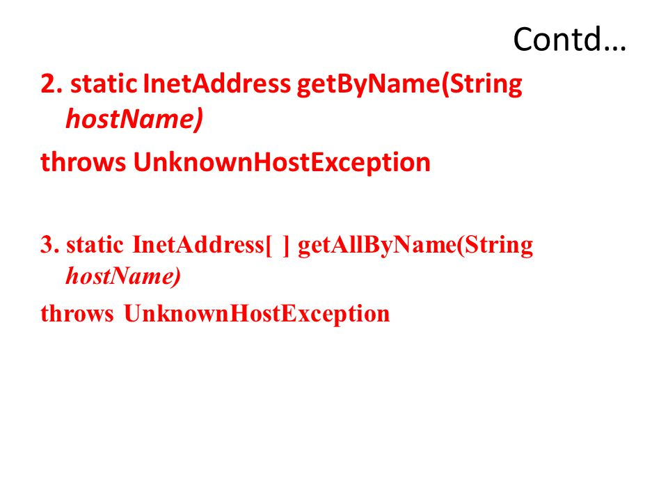 Contd… 2. static InetAddress getByName(String hostName) throws UnknownHostException 3.